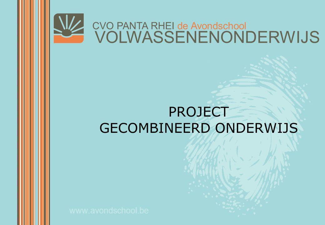 VOLWASSENENONDERWIJS CVO PANTA RHEI de Avondschool www.avondschool.be PROJECT GECOMBINEERD ONDERWIJS