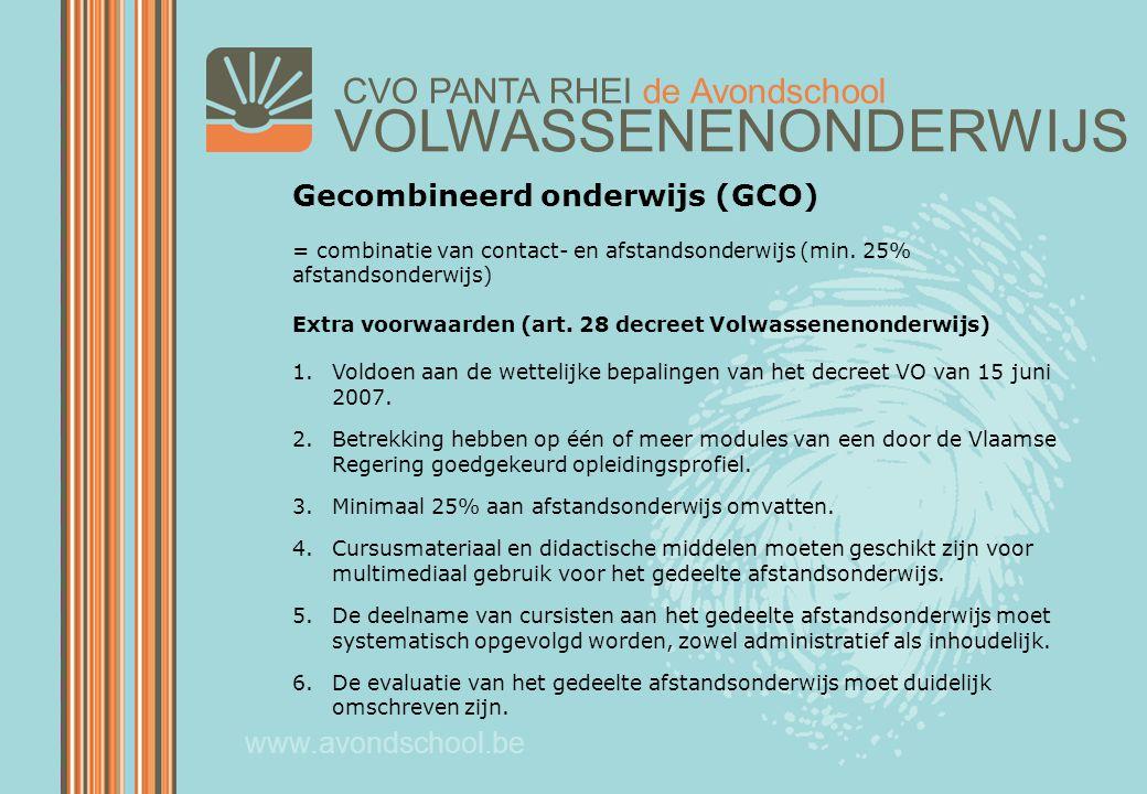 VOLWASSENENONDERWIJS CVO PANTA RHEI de Avondschool www.avondschool.be Gecombineerd onderwijs (GCO) = combinatie van contact- en afstandsonderwijs (min.