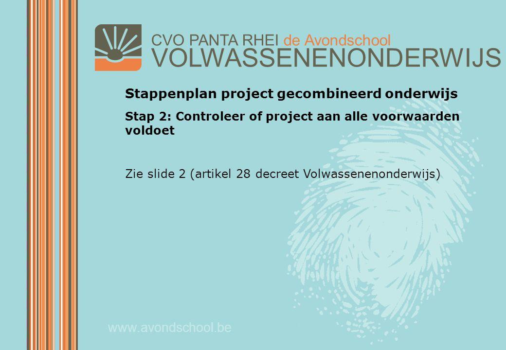 VOLWASSENENONDERWIJS CVO PANTA RHEI de Avondschool www.avondschool.be Stappenplan project gecombineerd onderwijs Stap 2: Controleer of project aan all