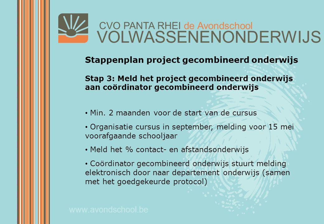 VOLWASSENENONDERWIJS CVO PANTA RHEI de Avondschool www.avondschool.be Stappenplan project gecombineerd onderwijs Stap 3: Meld het project gecombineerd