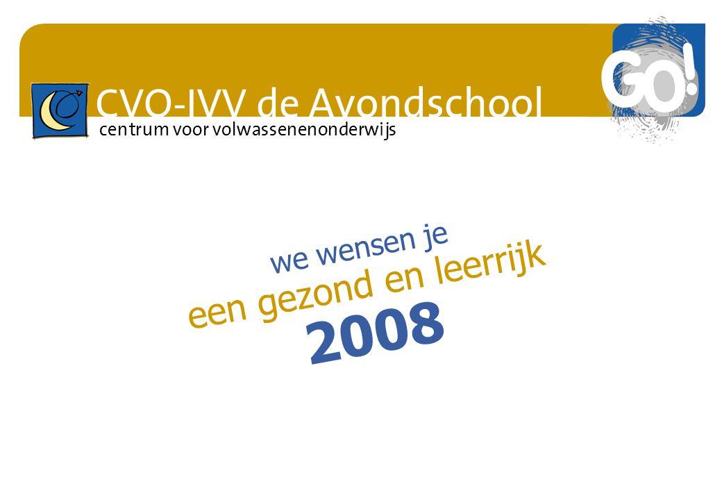 CVO-IVV de Avondschool centrum voor volwassenenonderwijs we wensen je een gezond en leerrijk 2008