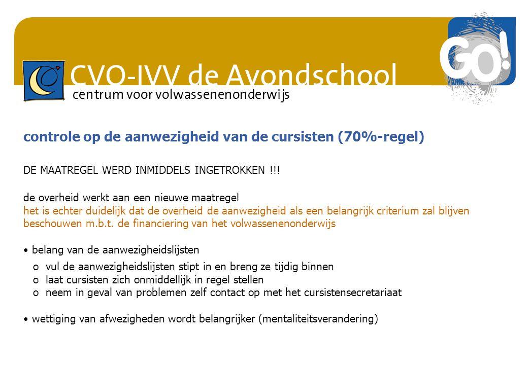 CVO-IVV de Avondschool centrum voor volwassenenonderwijs controle op de aanwezigheid van de cursisten (70%-regel) de overheid werkt aan een nieuwe maa