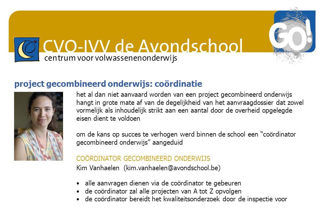 CVO-IVV de Avondschool centrum voor volwassenenonderwijs het al dan niet aanvaard worden van een project gecombineerd onderwijs hangt in grote mate af