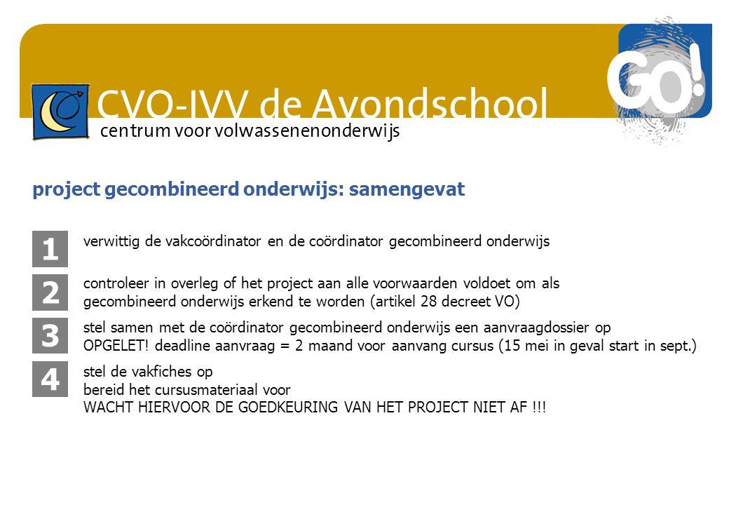 CVO-IVV de Avondschool centrum voor volwassenenonderwijs project gecombineerd onderwijs: samengevat 1 2 controleer in overleg of het project aan alle