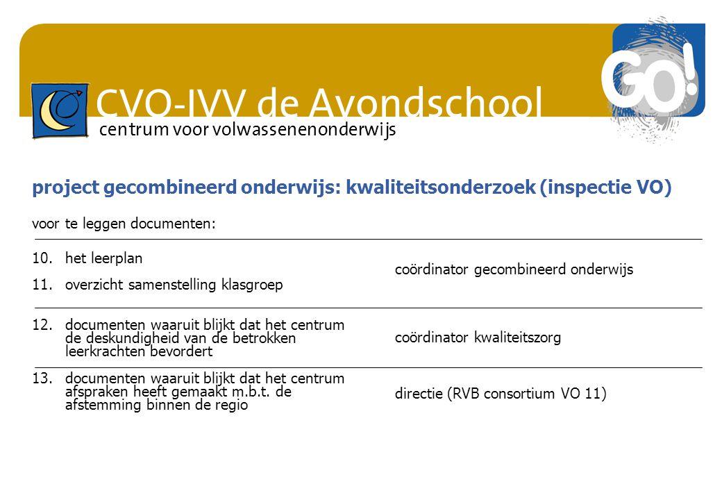 CVO-IVV de Avondschool centrum voor volwassenenonderwijs 10.het leerplan 11.overzicht samenstelling klasgroep 12.documenten waaruit blijkt dat het cen