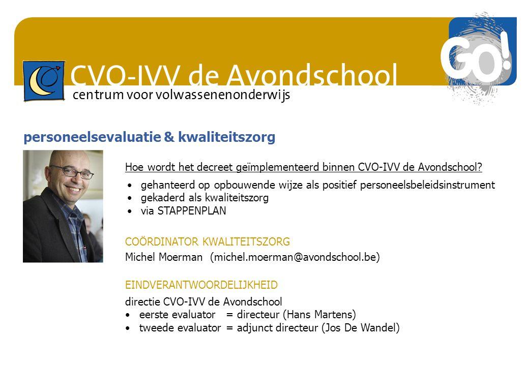 CVO-IVV de Avondschool centrum voor volwassenenonderwijs COÖRDINATOR KWALITEITSZORG Michel Moerman (michel.moerman@avondschool.be) EINDVERANTWOORDELIJ