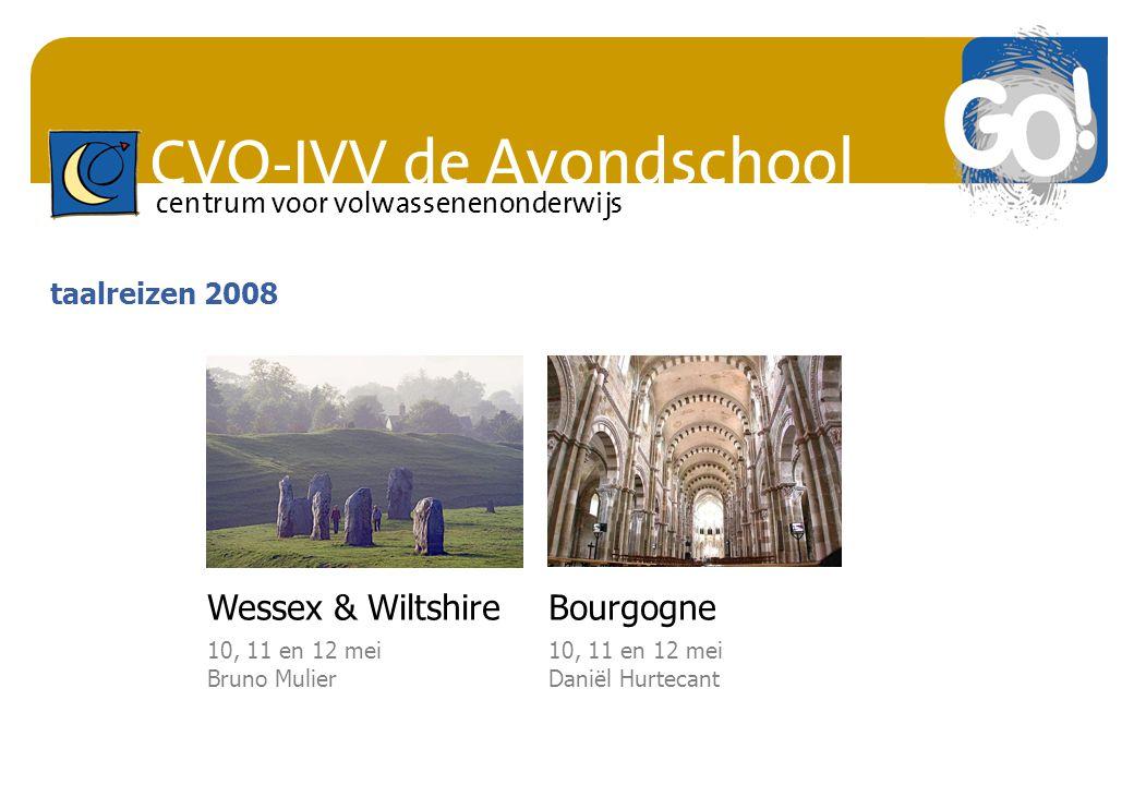 CVO-IVV de Avondschool centrum voor volwassenenonderwijs Wessex & Wiltshire 10, 11 en 12 mei Bruno Mulier Bourgogne 10, 11 en 12 mei Daniël Hurtecant