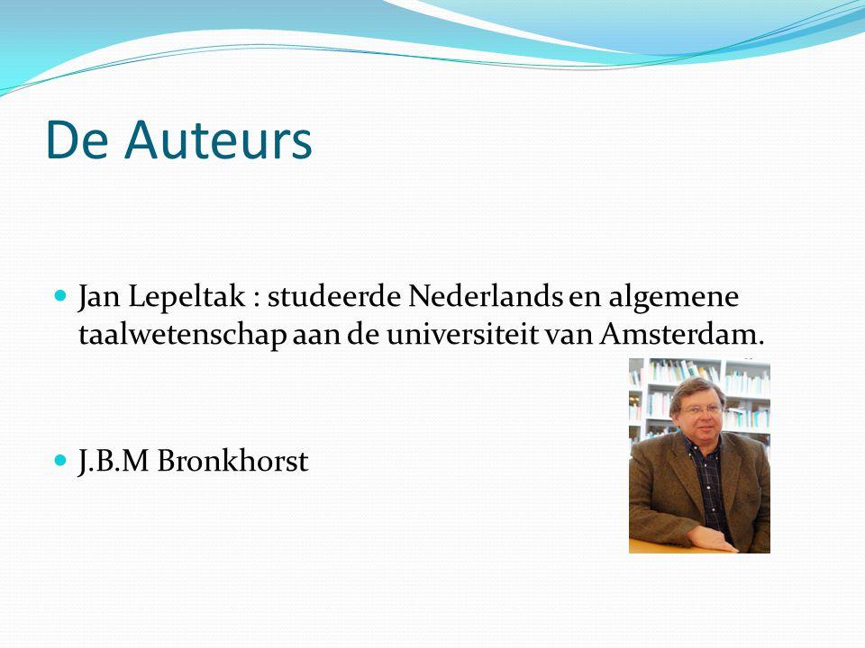 De Auteurs Jan Lepeltak : studeerde Nederlands en algemene taalwetenschap aan de universiteit van Amsterdam.