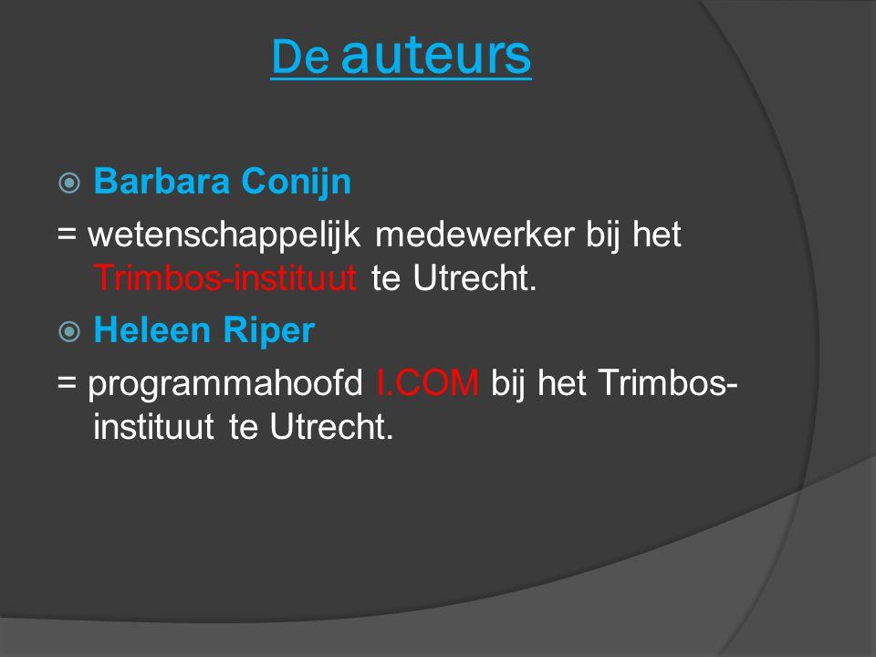 De auteurs  Barbara Conijn = wetenschappelijk medewerker bij het Trimbos-instituut te Utrecht.  Heleen Riper = programmahoofd I.COM bij het Trimbos-