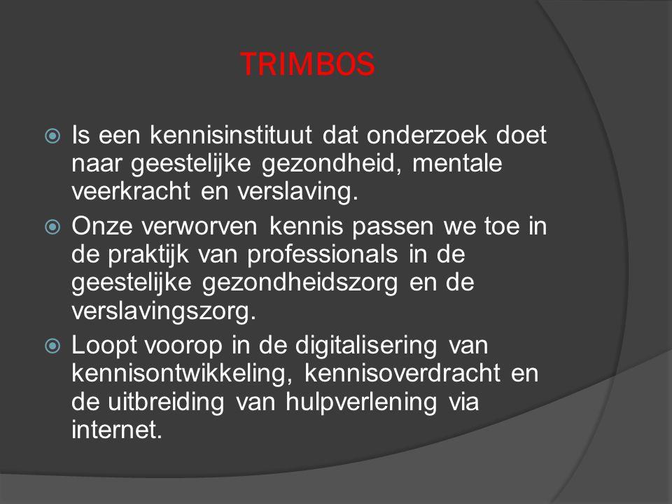 TRIMBOS  Is een kennisinstituut dat onderzoek doet naar geestelijke gezondheid, mentale veerkracht en verslaving.  Onze verworven kennis passen we t