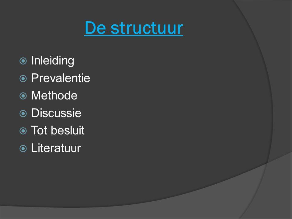 De structuur  Inleiding  Prevalentie  Methode  Discussie  Tot besluit  Literatuur