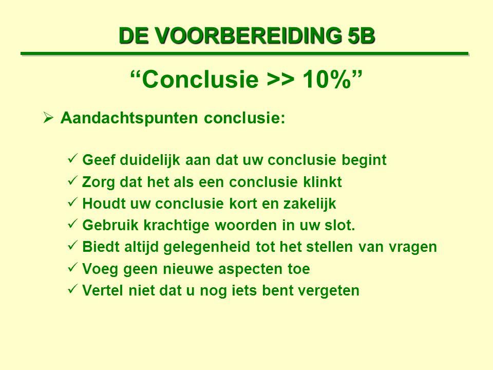 """DE VOORBEREIDING 5B """"Conclusie >> 10%""""  Aandachtspunten conclusie: Geef duidelijk aan dat uw conclusie begint Zorg dat het als een conclusie klinkt H"""