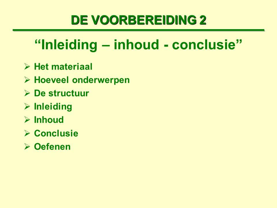 """DE VOORBEREIDING 2  Het materiaal  Hoeveel onderwerpen  De structuur  Inleiding  Inhoud  Conclusie  Oefenen """"Inleiding – inhoud - conclusie"""""""