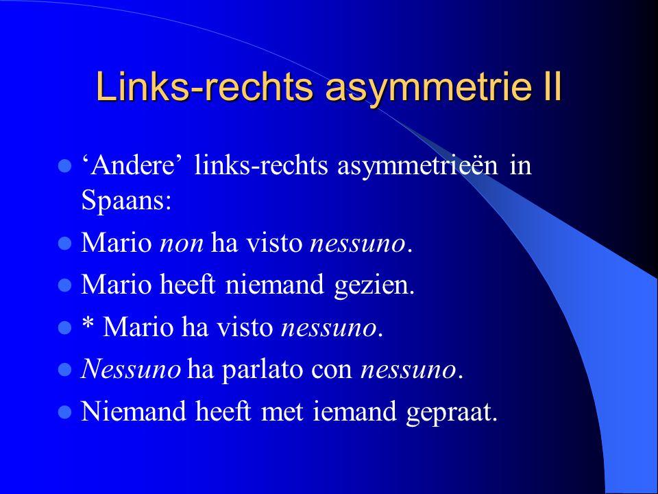 Links-rechts asymmetrie II 'Andere' links-rechts asymmetrieën in Spaans: Mario non ha visto nessuno.