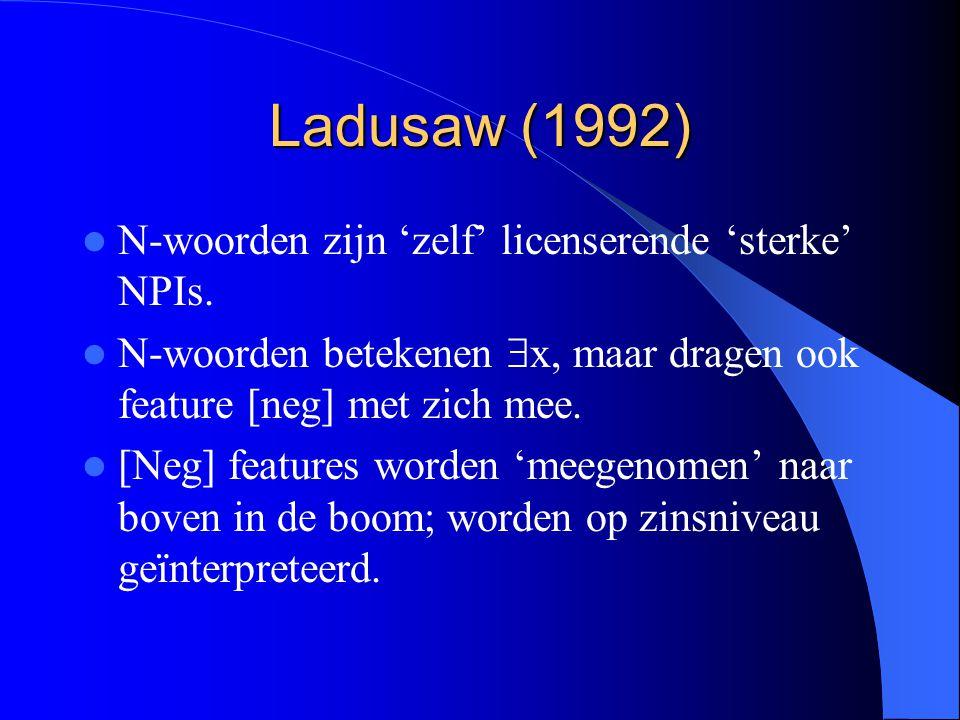 Ladusaw (1992) N-woorden zijn 'zelf' licenserende 'sterke' NPIs.