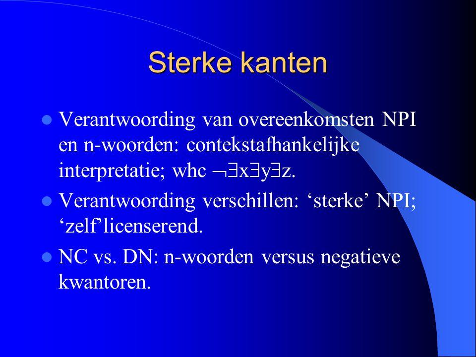 Sterke kanten Verantwoording van overeenkomsten NPI en n-woorden: contekstafhankelijke interpretatie; whc  x  y  z.
