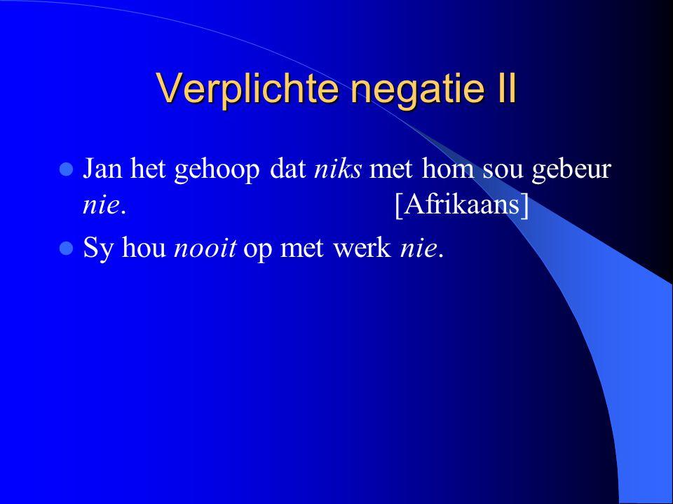 Verplichte negatie II Jan het gehoop dat niks met hom sou gebeur nie.[Afrikaans] Sy hou nooit op met werk nie.