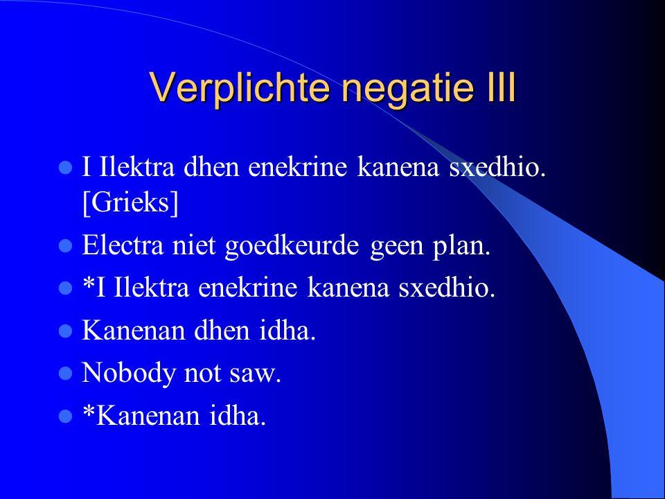 Verplichte negatie III I Ilektra dhen enekrine kanena sxedhio.
