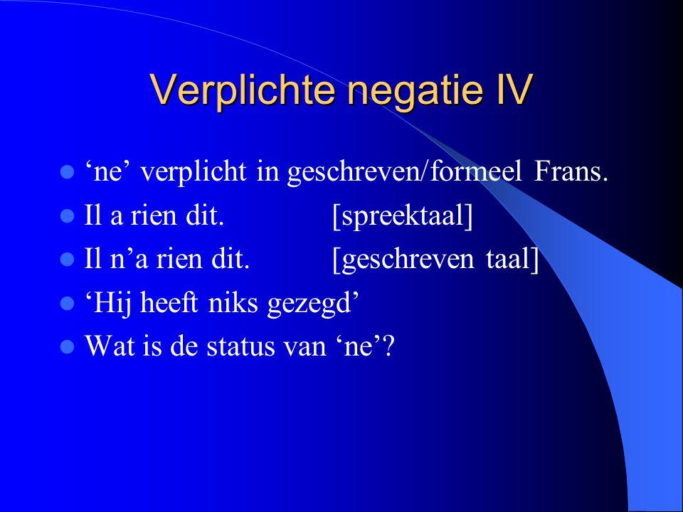 Verplichte negatie IV 'ne' verplicht in geschreven/formeel Frans.