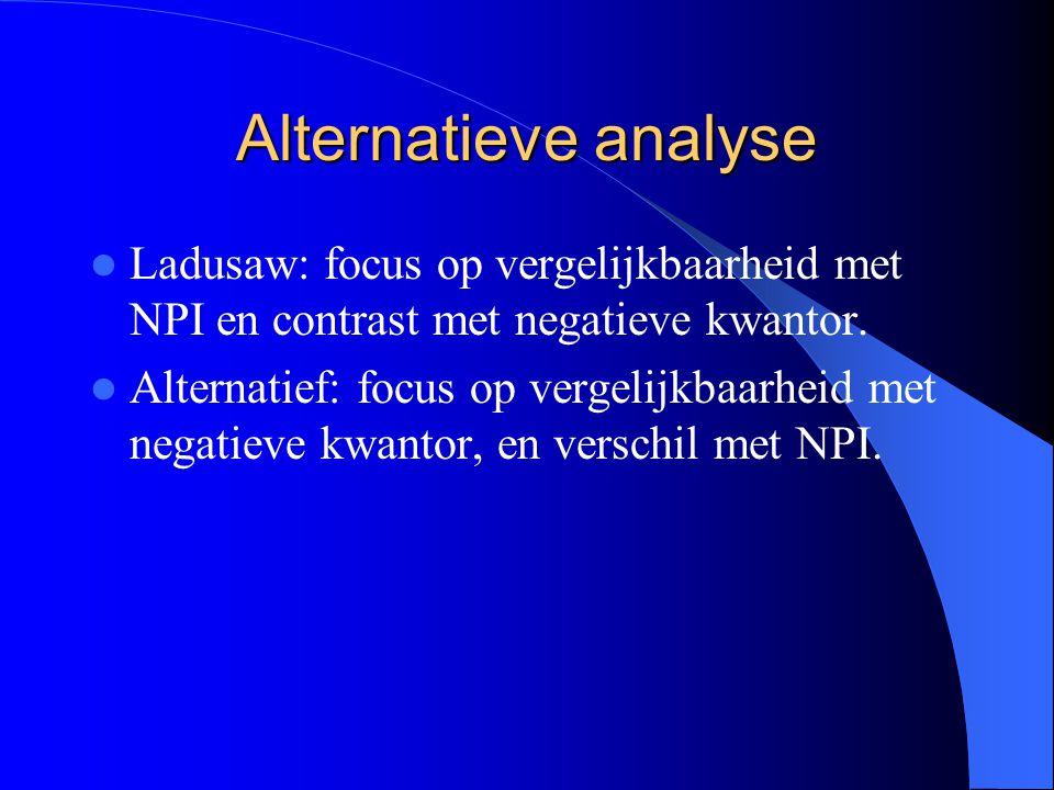 Alternatieve analyse Ladusaw: focus op vergelijkbaarheid met NPI en contrast met negatieve kwantor.