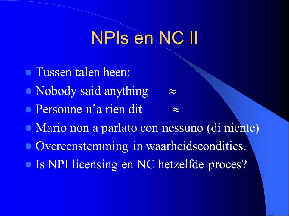 NPIs en NC II Tussen talen heen: Nobody said anything  Personne n'a rien dit  Mario non a parlato con nessuno (di niente) Overeenstemming in waarheidscondities.
