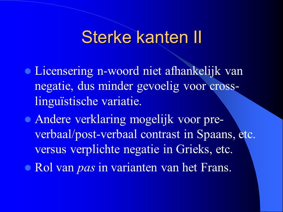 Sterke kanten II Licensering n-woord niet afhankelijk van negatie, dus minder gevoelig voor cross- linguïstische variatie.