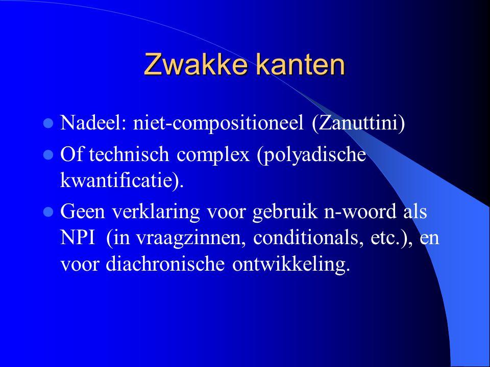 Zwakke kanten Nadeel: niet-compositioneel (Zanuttini) Of technisch complex (polyadische kwantificatie).