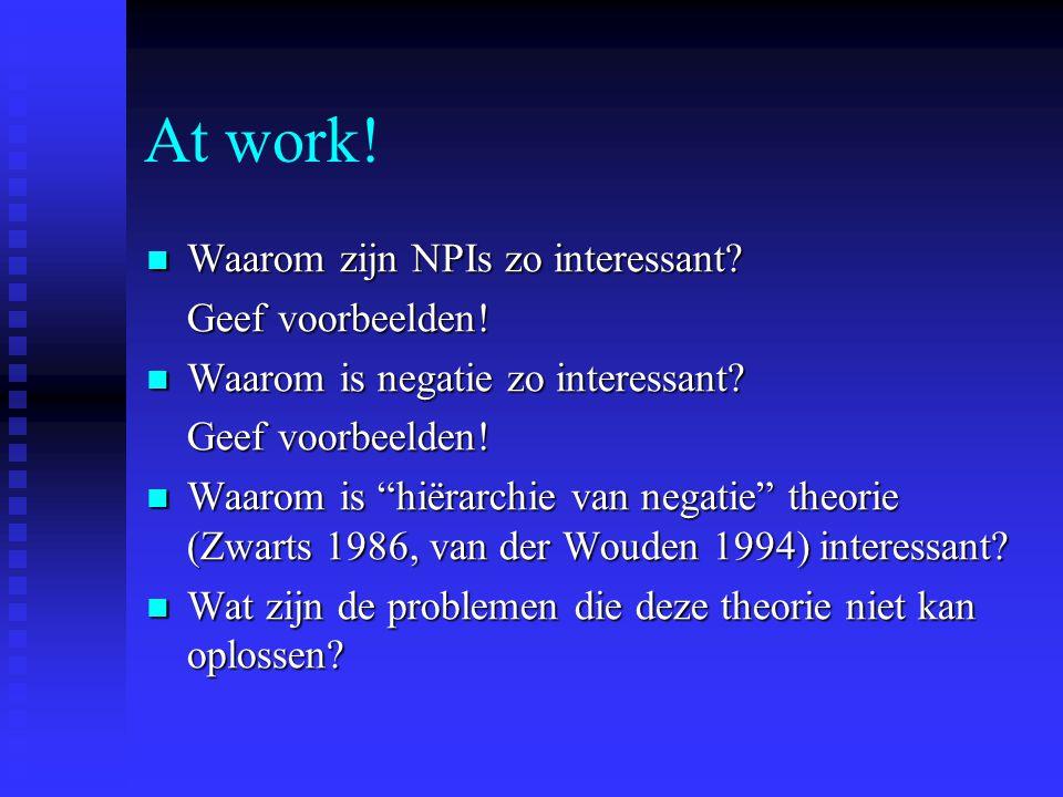 At work.Waarom zijn NPIs zo interessant. Waarom zijn NPIs zo interessant.