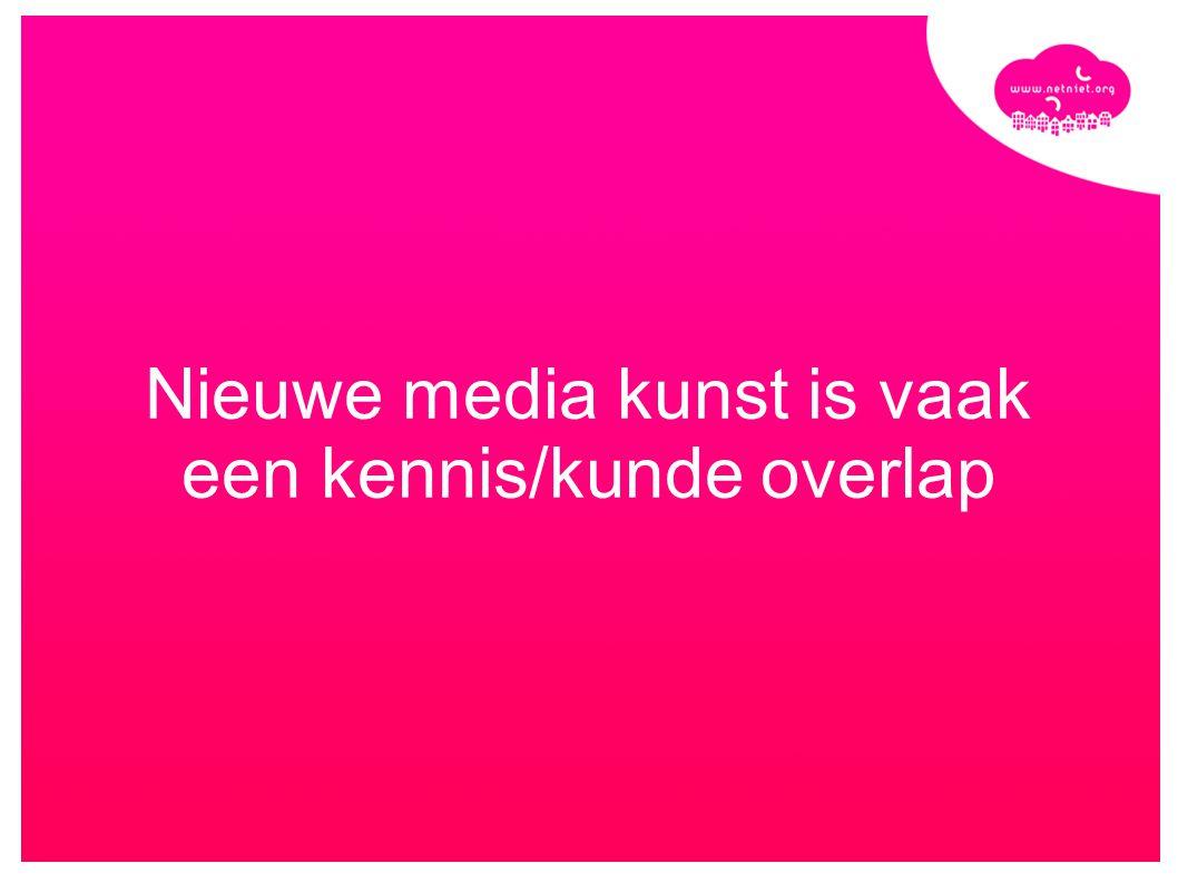 Nieuwe media kunst is vaak een kennis/kunde overlap