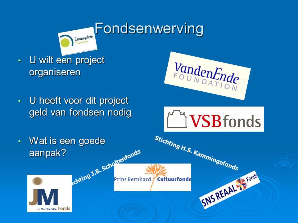 Fondsenwerving U wilt een project organiseren U wilt een project organiseren U heeft voor dit project geld van fondsen nodig U heeft voor dit project geld van fondsen nodig Wat is een goede aanpak.
