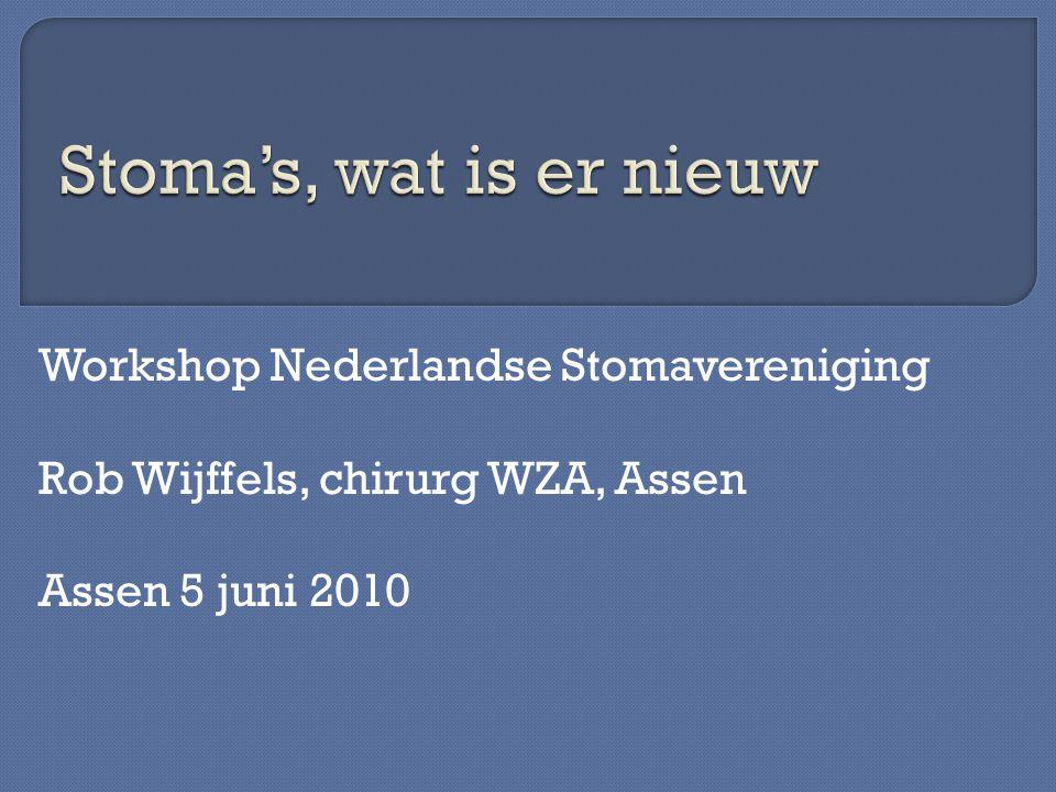 Workshop Nederlandse Stomavereniging Rob Wijffels, chirurg WZA, Assen Assen 5 juni 2010