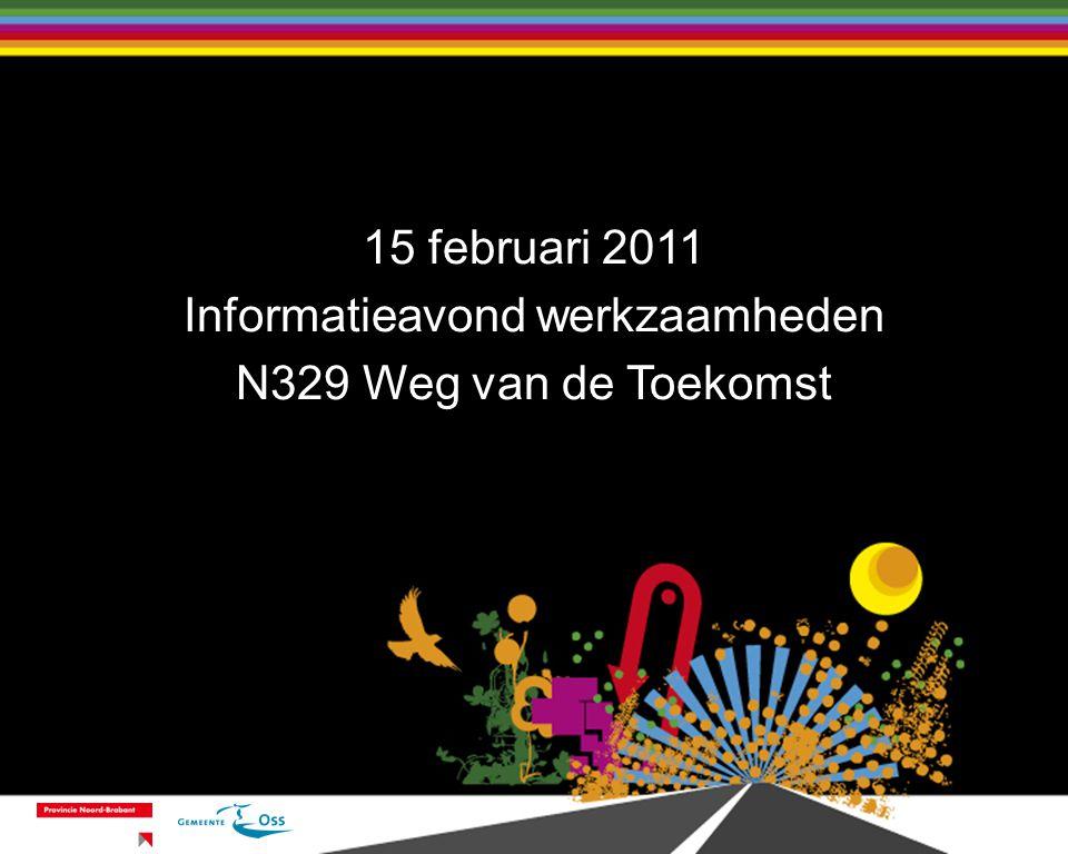 15 februari 2011 Informatieavond werkzaamheden N329 Weg van de Toekomst