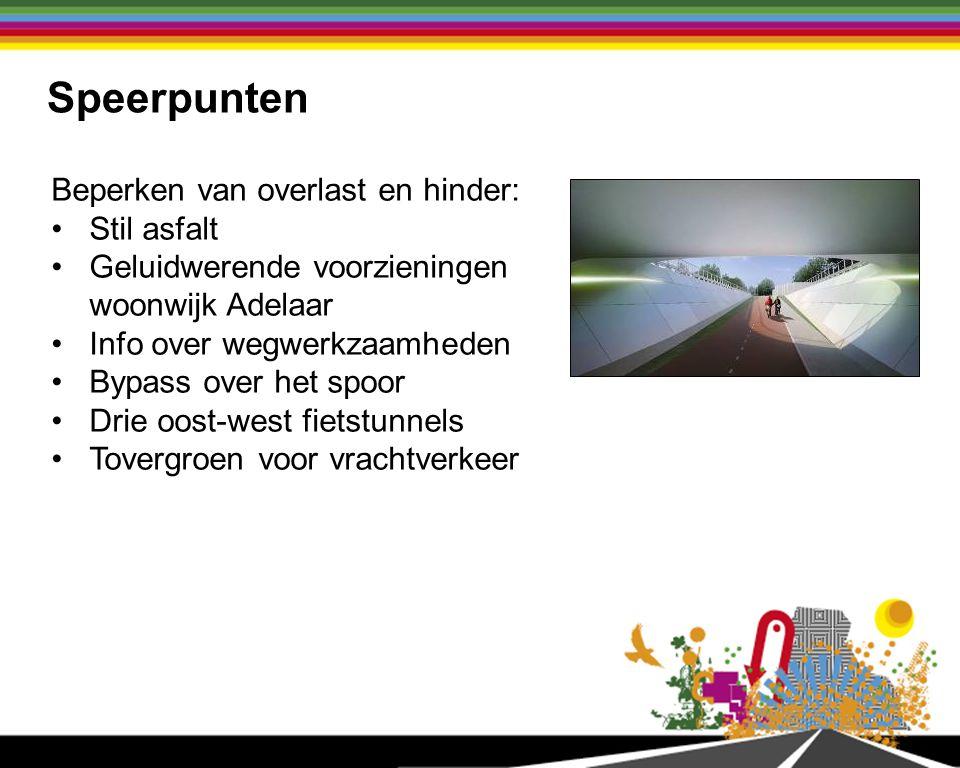 Speerpunten Beperken van overlast en hinder: Stil asfalt Geluidwerende voorzieningen woonwijk Adelaar Info over wegwerkzaamheden Bypass over het spoor Drie oost-west fietstunnels Tovergroen voor vrachtverkeer