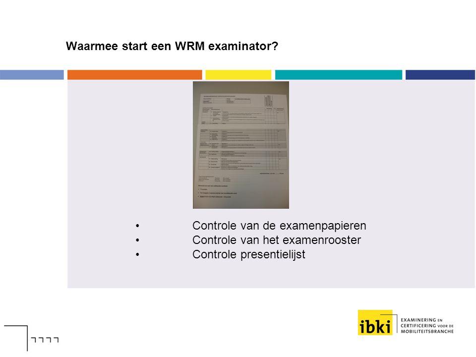 Contact WRM examinator met deelnemer Ontvangst van de deelnemer Legitimeren van de deelnemer Controleren voertuigdocumenten Informeren van de deelnemer wat van hem wordt verwacht op het examen