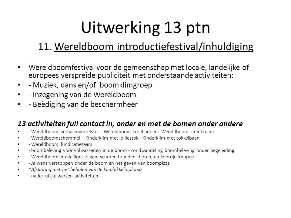 Uitwerking 13 ptn 11.Wereldboom introductiefestival/inhuldiging Wereldboomfestival voor de gemeenschap met locale, landelijke of europees verspreide p