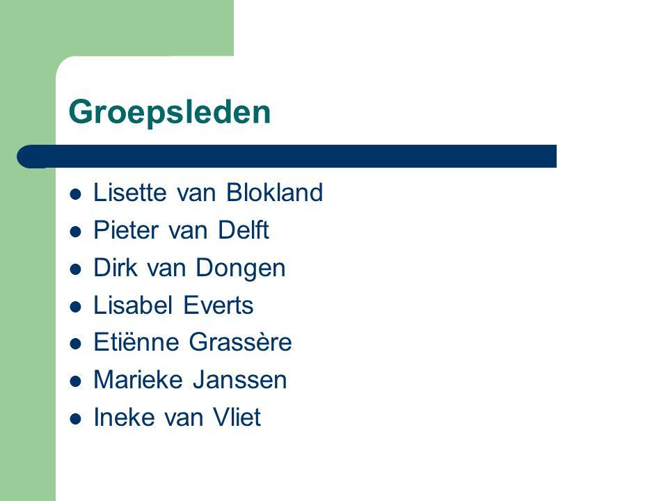 Groepsleden Lisette van Blokland Pieter van Delft Dirk van Dongen Lisabel Everts Etiënne Grassère Marieke Janssen Ineke van Vliet