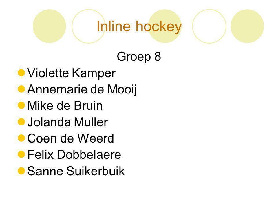 Inline hockey Groep 8 Violette Kamper Annemarie de Mooij Mike de Bruin Jolanda Muller Coen de Weerd Felix Dobbelaere Sanne Suikerbuik