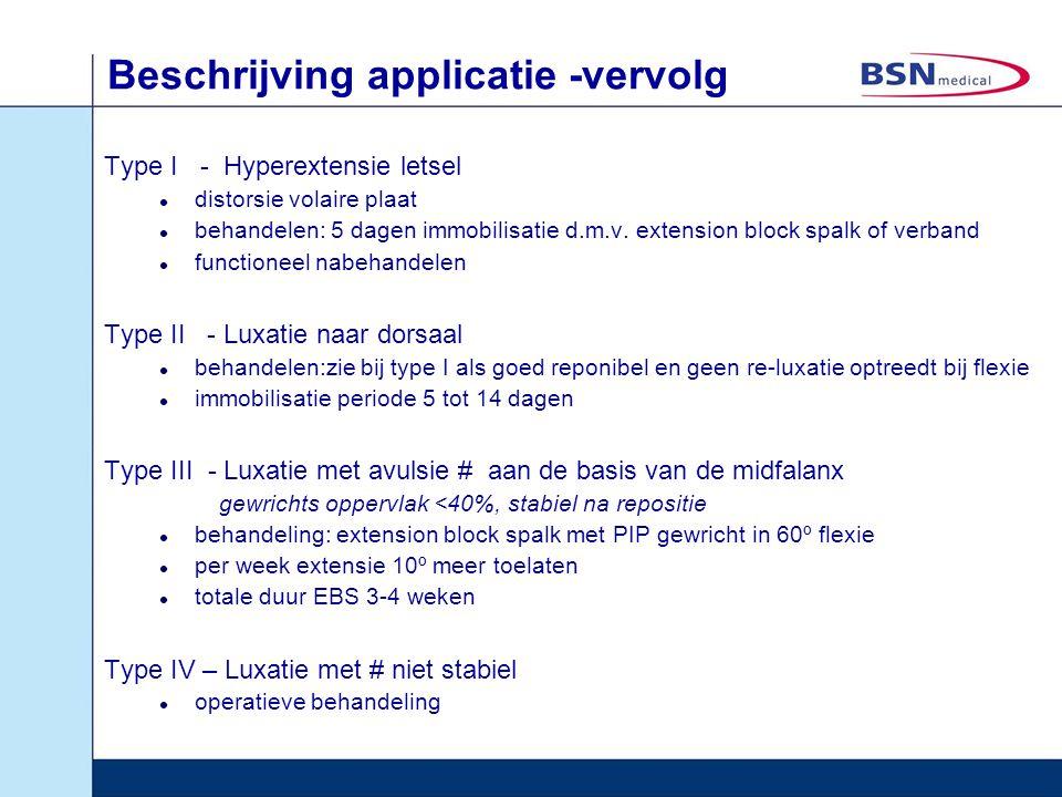 Beschrijving applicatie -vervolg Type I - Hyperextensie letsel distorsie volaire plaat behandelen: 5 dagen immobilisatie d.m.v. extension block spalk