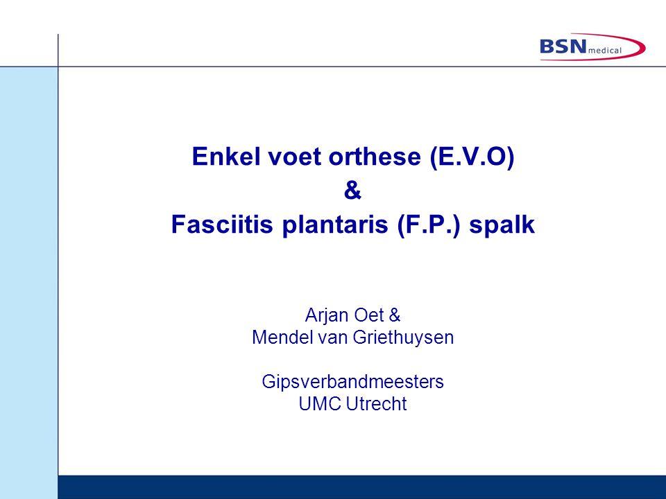 Arjan Oet & Mendel van Griethuysen Gipsverbandmeesters UMC Utrecht Enkel voet orthese (E.V.O) & Fasciitis plantaris (F.P.) spalk