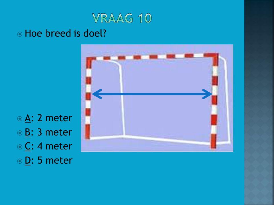  Hoe breed is doel?  A: 2 meter  B: 3 meter  C: 4 meter  D: 5 meter