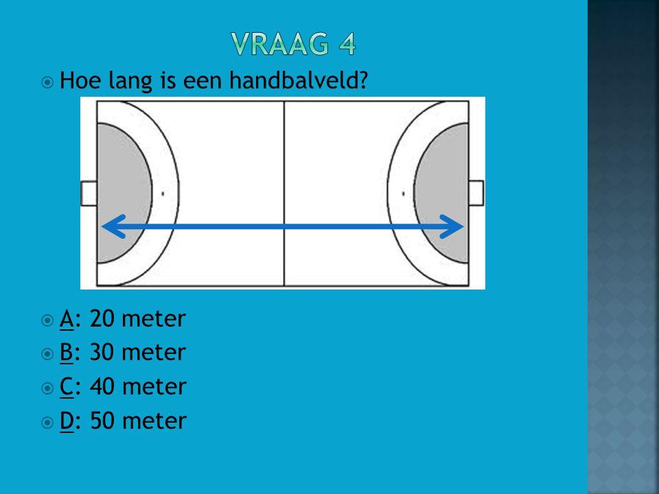  Hoe lang is een handbalveld?  A: 20 meter  B: 30 meter  C: 40 meter  D: 50 meter