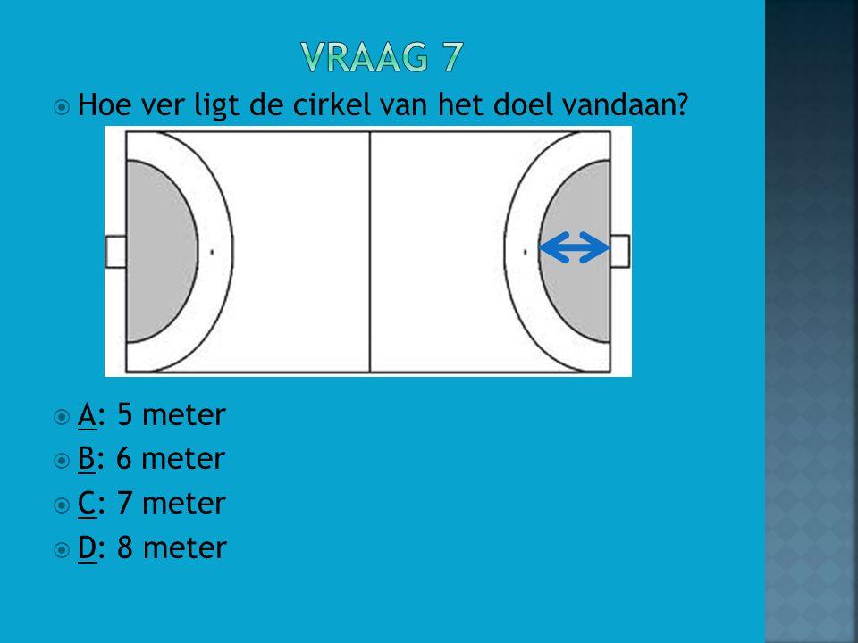  Hoe ver ligt de cirkel van het doel vandaan?  A: 5 meter  B: 6 meter  C: 7 meter  D: 8 meter