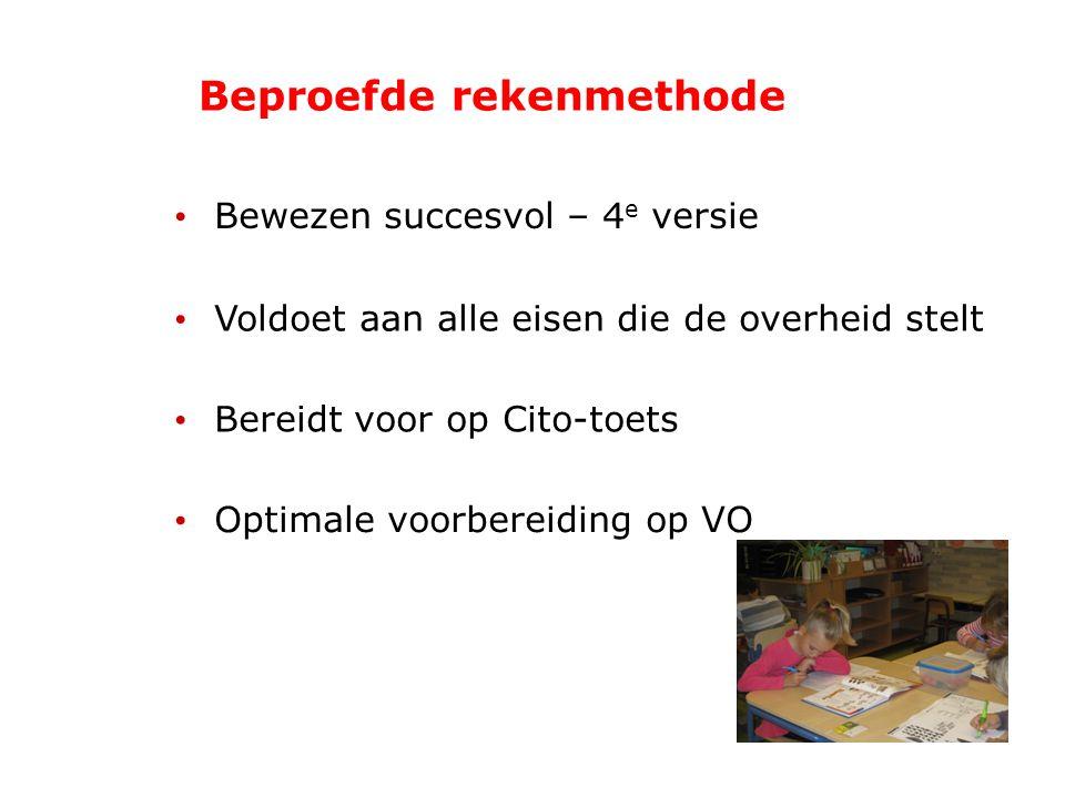 Bewezen succesvol – 4 e versie Beproefde rekenmethode Voldoet aan alle eisen die de overheid stelt Bereidt voor op Cito-toets Optimale voorbereiding o