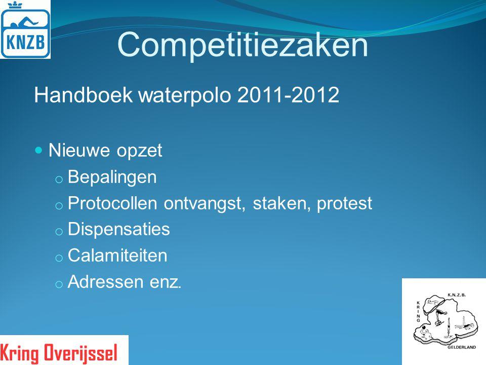 Competitiezaken Handboek waterpolo 2011-2012 Nieuwe opzet o Bepalingen o Protocollen ontvangst, staken, protest o Dispensaties o Calamiteiten o Adress