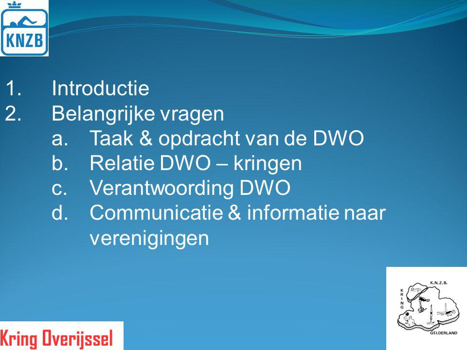 1. Introductie 2. Belangrijke vragen a.Taak & opdracht van de DWO b.Relatie DWO – kringen c.Verantwoording DWO d.Communicatie & informatie naar vereni