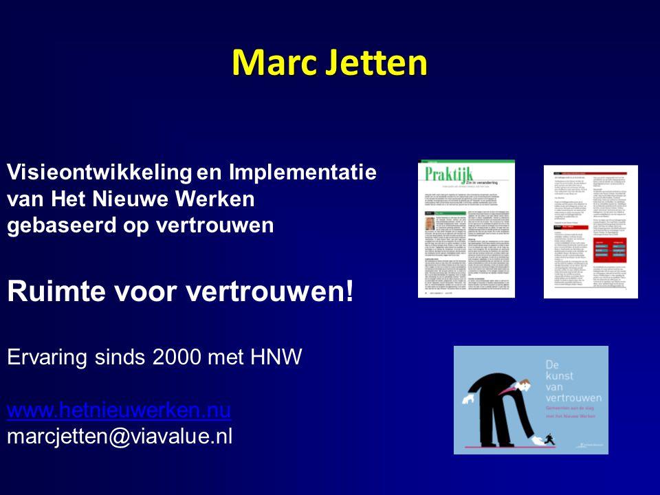 Marc Jetten Visieontwikkeling en Implementatie van Het Nieuwe Werken gebaseerd op vertrouwen Ruimte voor vertrouwen.