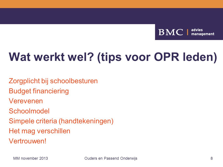 Wat werkt wel? (tips voor OPR leden) Zorgplicht bij schoolbesturen Budget financiering Verevenen Schoolmodel Simpele criteria (handtekeningen) Het mag