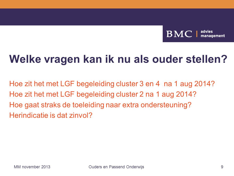 Welke vragen kan ik nu als ouder stellen? Hoe zit het met LGF begeleiding cluster 3 en 4 na 1 aug 2014? Hoe zit het met LGF begeleiding cluster 2 na 1