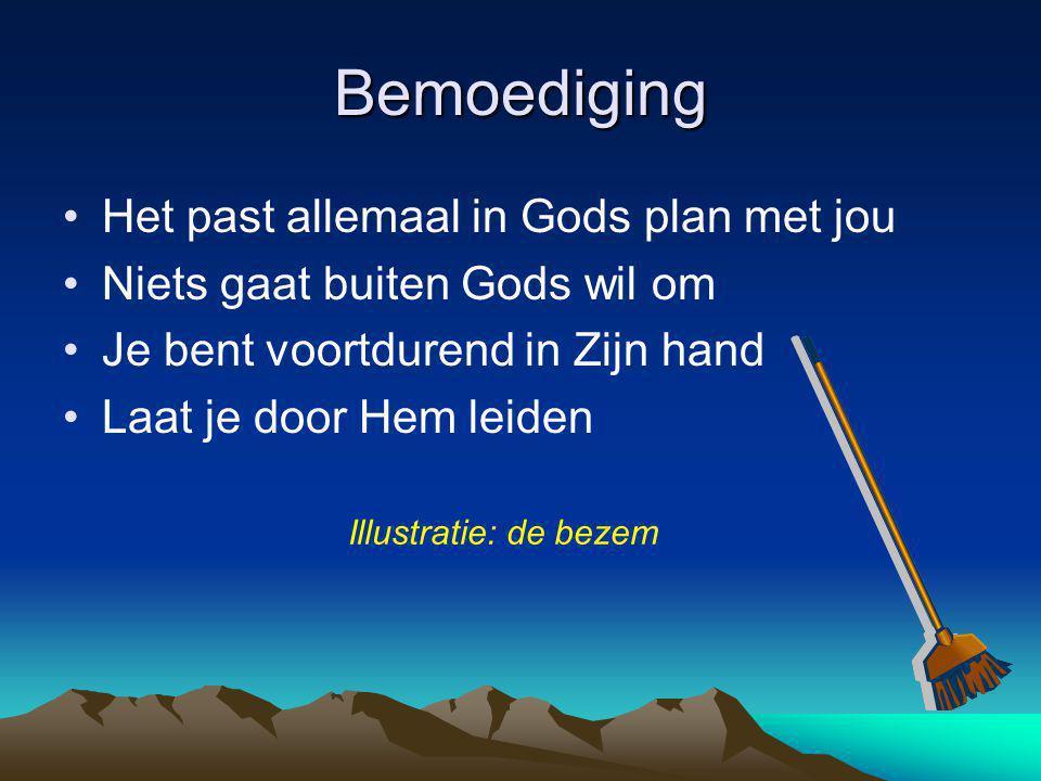 Bemoediging Het past allemaal in Gods plan met jou Niets gaat buiten Gods wil om Je bent voortdurend in Zijn hand Laat je door Hem leiden Illustratie: