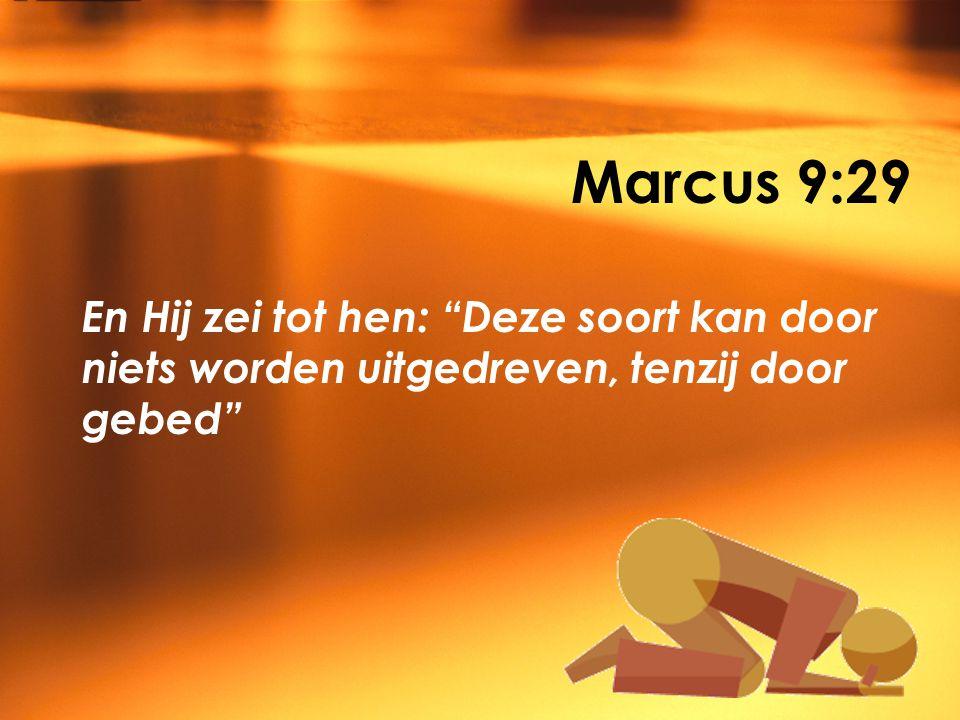 Marcus 9:29 En Hij zei tot hen: Deze soort kan door niets worden uitgedreven, tenzij door gebed